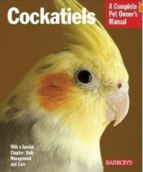 Cockatiels: A Complete Owners Manual