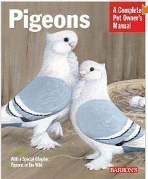 Pigeons A Complete Pet Owner's Manual