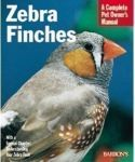 Zebra Finches: A Complete Pet Owner's Manual